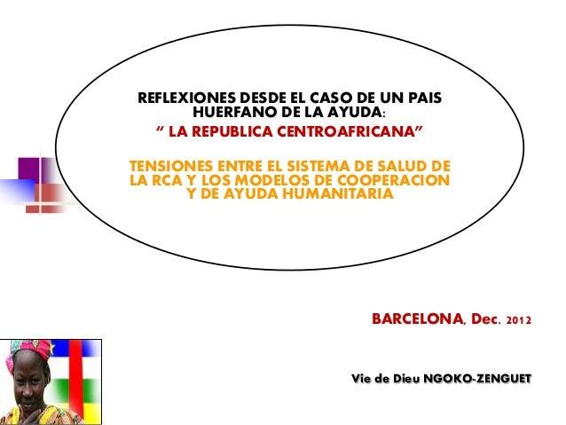 """REFLEXIONES DESDE EL CASO DE UN PAIS       HUERFANO DE LA AYUDA:  """" LA REPUBLICA CENTROAFRICANA""""TENSIONES ENTRE EL SISTEMA..."""
