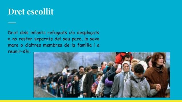Dret dels infants refugiats i/o desplaçats a no restar separats del seu pare, la seva mare o d'altres membres de la famíli...