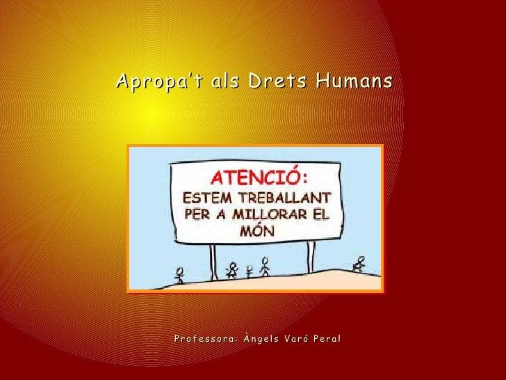 Apropa't als Drets Humans          Professora: Àngels Varó Peral