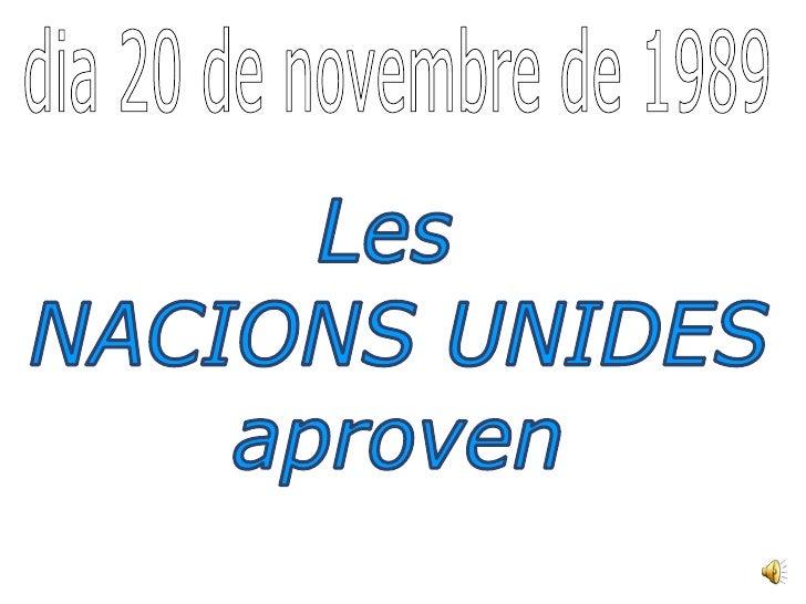 dia 20 de novembre de 1989<br />Les <br />NACIONS UNIDES<br />aproven<br />