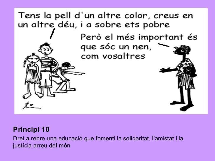 Principi 10   Dret a rebre una educació que fomenti la solidaritat, l'amistat i la justícia arreu del món