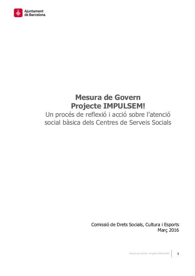 Mesura de Govern. Projecte IMPULSEM! 1 Mesura de Govern Projecte IMPULSEM! Un procés de reflexió i acció sobre l'atenció s...