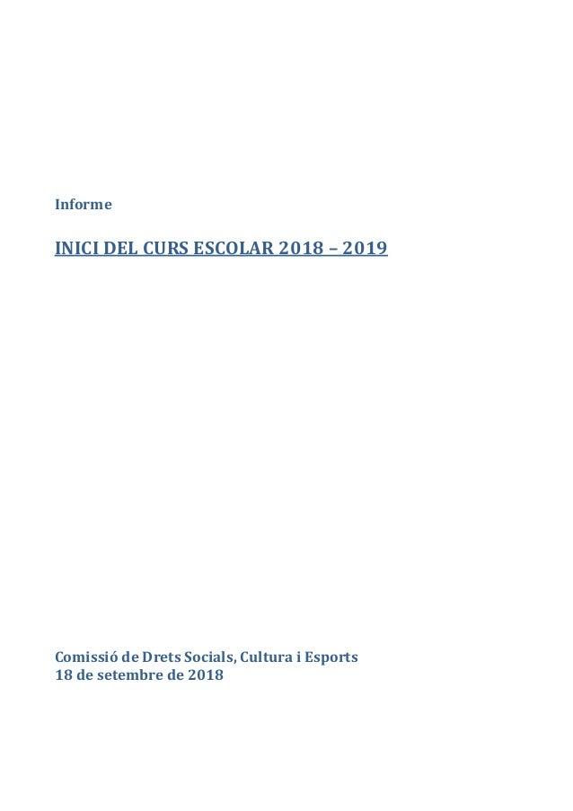 Informe INICI DEL CURS ESCOLAR 2018 – 2019 Comissió de Drets Socials, Cultura i Esports 18 de setembre de 2018