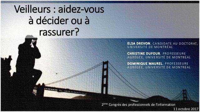 Veilleurs : aidez-vous à décider ou à rassurer? ELSA DREVON, CANDIDATE AU DOCTORAT, UNIVERSITÉ DE MONTRÉAL CHRISTINE DUFOU...