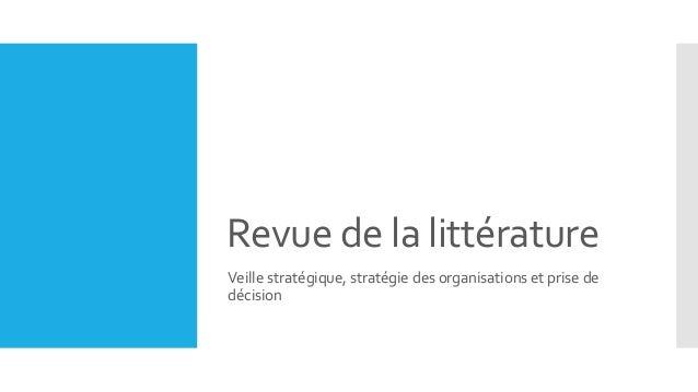 Revue de la littérature Veille stratégique, stratégie des organisations et prise de décision