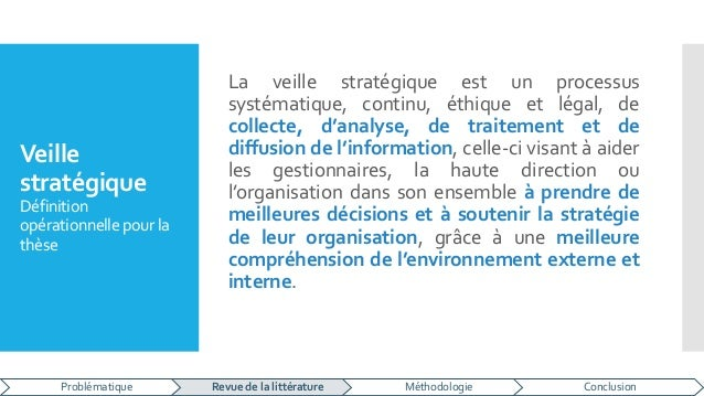Veille stratégique Définition opérationnelle pourla thèse La veille stratégique est un processus systématique, continu, ét...