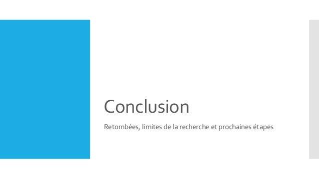 Conclusion Retombées, limites de la recherche et prochaines étapes