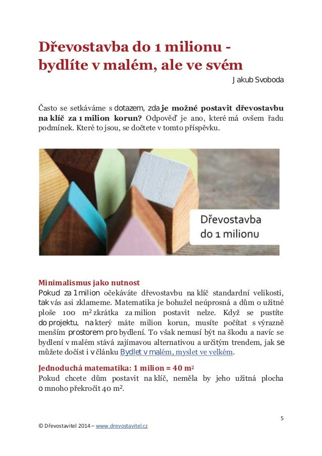 5 © Dřevostavitel 2014 – www.drevostavitel.cz Dřevostavba do 1 milionu - bydlíte v malém, ale ve svém Jakub Svoboda Často ...