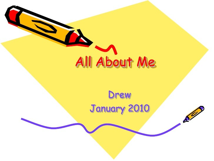 All About Me<br />Drew<br />January 2010<br />