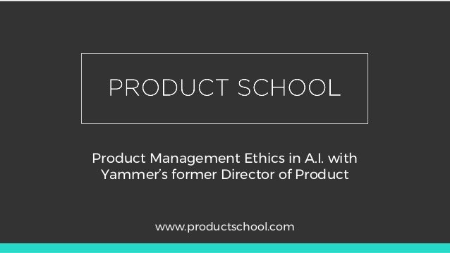Product Management Ethics in A.I. with Yammer's former Director of Product www.productschool.com