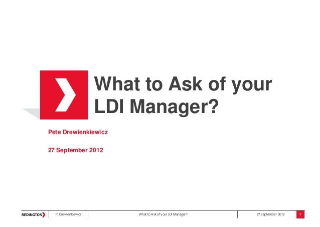 P. Drewienkiewicz What to Ask of your LDI Manager? 27 September 2012What to Ask of yourLDI Manager?Pete Drewienkiewicz27 S...