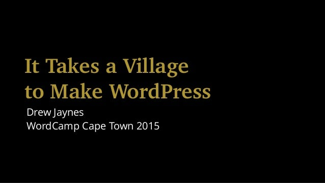 It Takes a Village to Make WordPress Drew Jaynes WordCamp Cape Town 2015