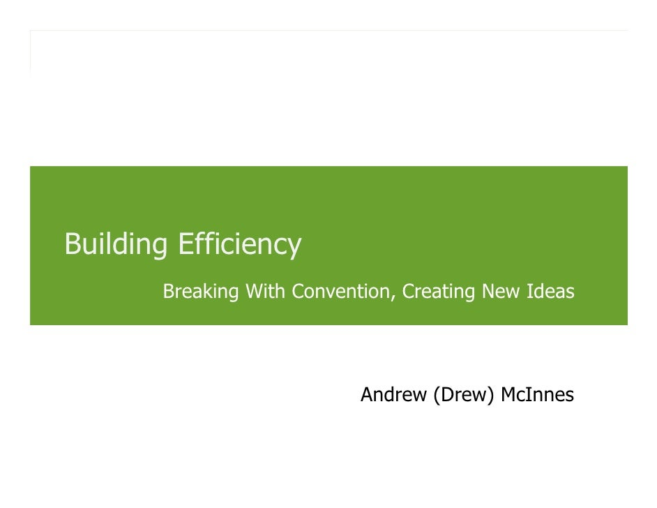 Building Efficiency        Breaking With Convention, Creating New Ideas                                     Andrew (Drew) ...