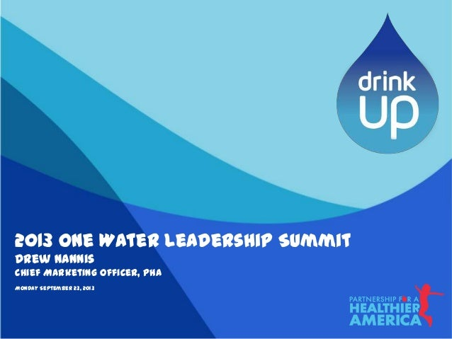 2013 One Water Leadership Summit Drew Nannis Chief Marketing Officer, PHA Monday September 23, 2013