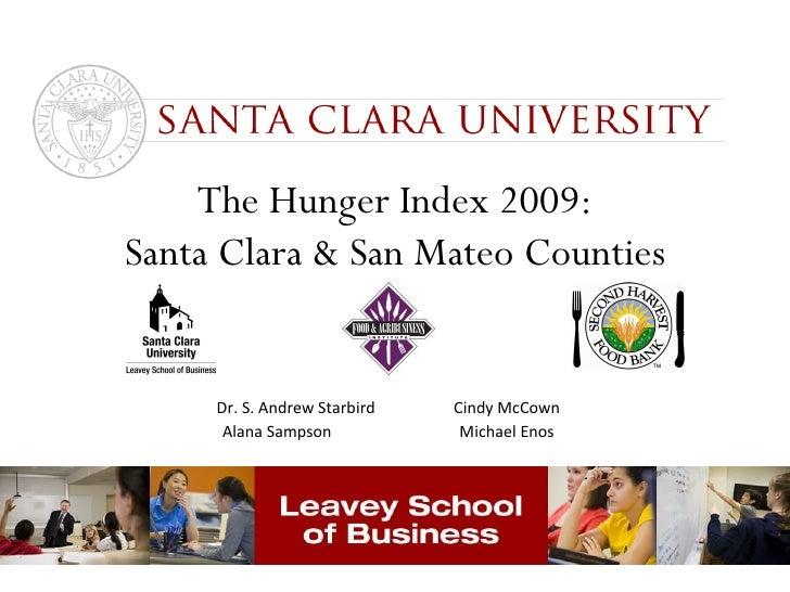 The Hunger Index 2009: Santa Clara & San Mateo Counties Dr. S. Andrew Starbird  Cindy McCown Alana Sampson Michael Enos