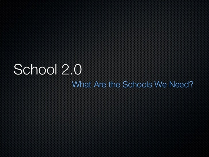 School 2.0         What Are the Schools We Need?