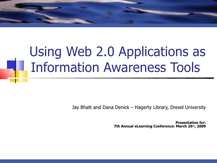 Using Web 2.0 Applications as Information Awareness Tools  Jay Bhatt and Dana Denick – Hagerty Library, Drexel University ...
