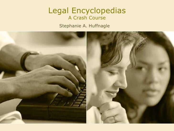 Legal EncyclopediasA Crash Course<br />Stephanie A. Huffnagle<br />