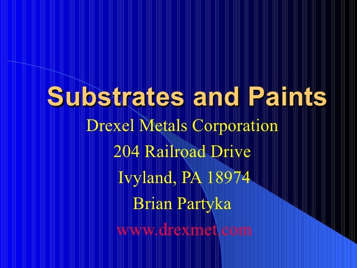 Substrates and Paints Drexel Metals Corporation  204 Railroad Drive  Ivyland, PA 18974 Brian Partyka  www.drexmet.com