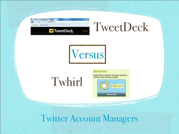 !                TweetDeck       Versus  Twhirl                     !Twitter Account Managers