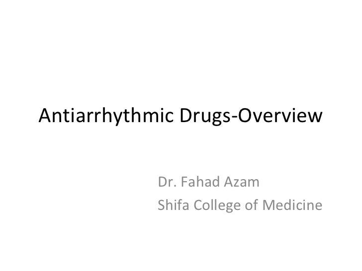 Antiarrhythmic Drugs-Overview            Dr. Fahad Azam            Shifa College of Medicine
