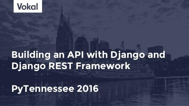 Building an API with Django and Django REST Framework PyTennessee 2016