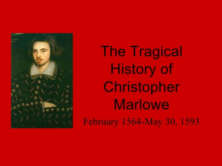 The Tragical History of Christopher Marlowe February 1564-May 30, 1593