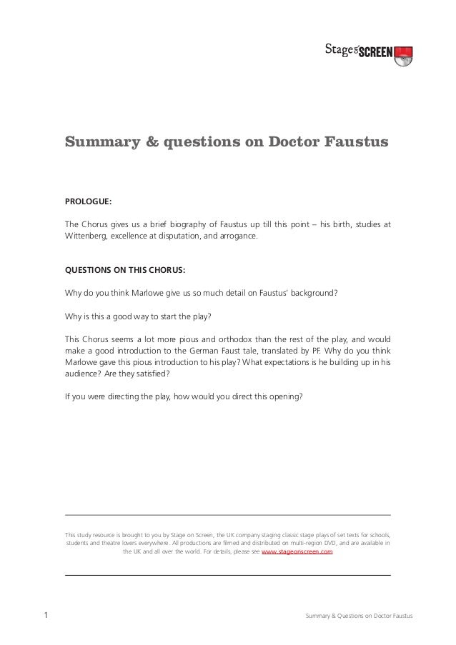 Summary & questions on Doctor Faustus  Prologue: The Chorus gives us a brief biography of Faustus up till this point – his...