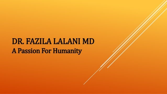 DR. FAZILA LALANI MD A Passion For Humanity