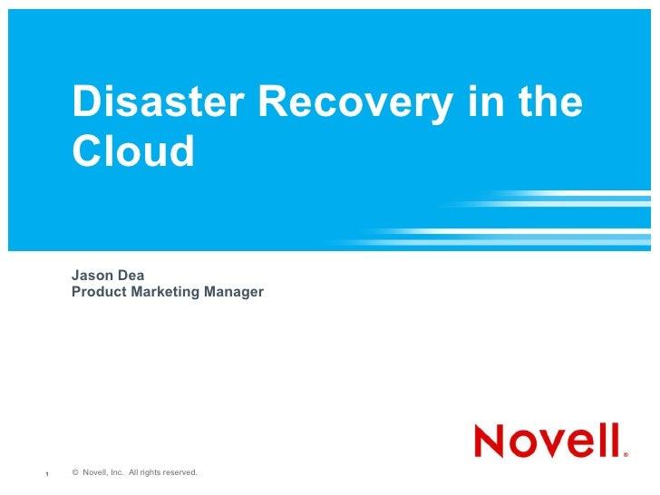 Disaster Recovery in the Cloud <ul><li>Jason Dea </li></ul><ul><li>Product Marketing Manager </li></ul>