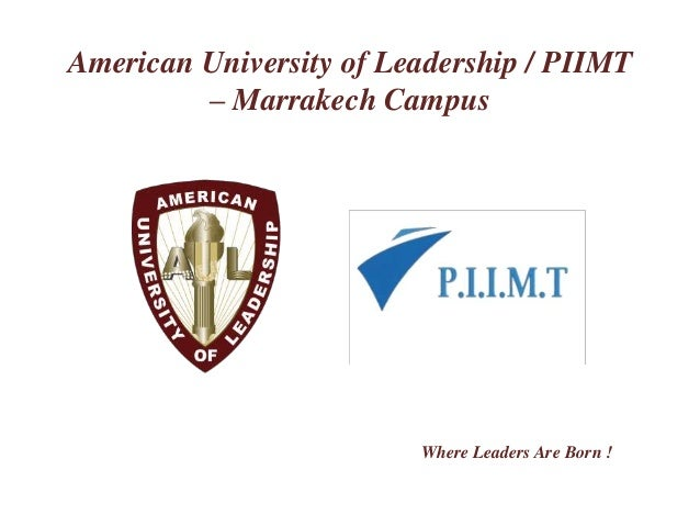 American University of Leadership / PIIMT  – Marrakech Campus  Where Leaders Are Born !