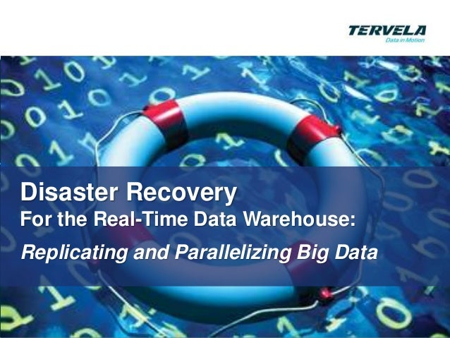 Disaster RecoveryFor the Real-Time Data Warehouse:Replicating and Parallelizing Big Data