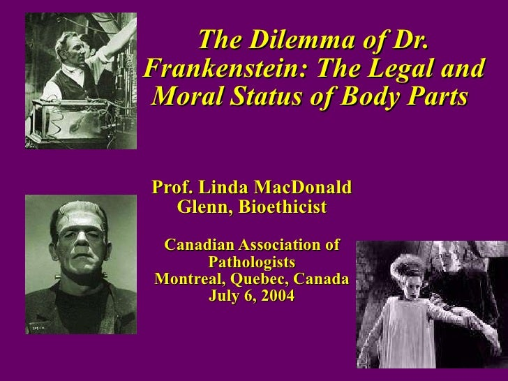 The Dilemma of Dr. Frankenstein: The Legal and Moral Status of Body Parts   Prof. Linda MacDonald Glenn, Bioethicist Canad...