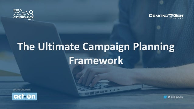 #COSeries The	Ultimate	Campaign	Planning	 Framework SPONSORED BY: