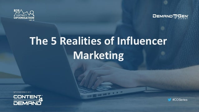 #COSeries The5RealitiesofInfluencer Marketing SPONSORED BY: