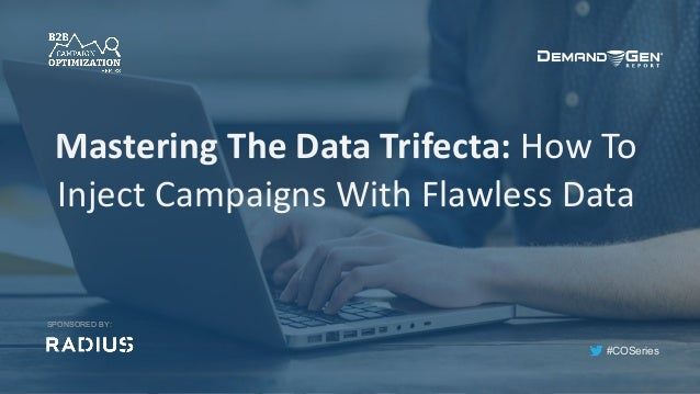 #COSeries Mastering	The	Data	Trifecta:	How	To	 Inject	Campaigns	With	Flawless	Data	 SPONSORED BY: