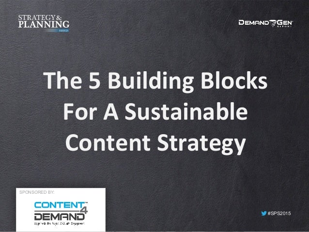 #SPS2015 The  5  Building  Blocks   For  A  Sustainable   Content  Strategy   SPONSORED BY: