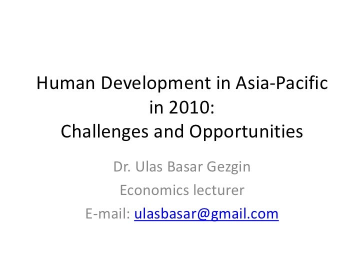 Human Development in Asia-Pacific            in 2010:  Challenges and Opportunities        Dr. Ulas Basar Gezgin         E...