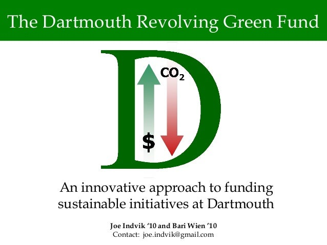 The Dartmouth Revolving Green Fund     An innovative approach to funding     sustainable initiatives at Dartmouth         ...