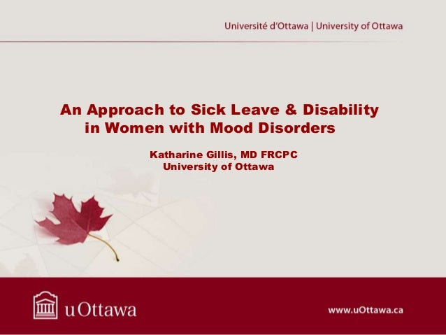 An Approach to Sick Leave & Disability in Women with Mood Disorders Katharine Gillis, MD FRCPC University of Ottawa