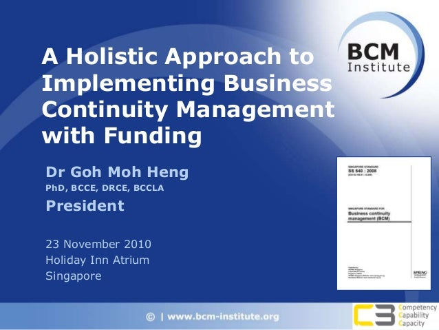 A Holistic Approach to Implementing Business Continuity Management with Funding Dr Goh Moh Heng PhD, BCCE, DRCE, BCCLA Pre...