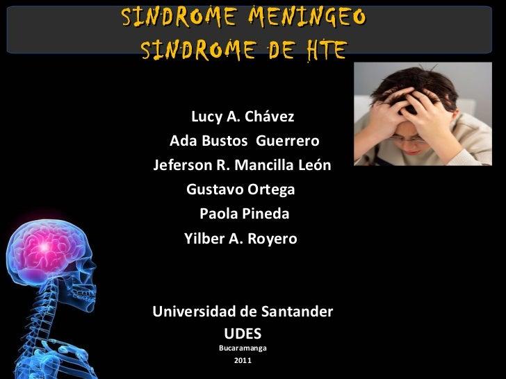 SINDROME MENINGEO SINDROME DE HTE Lucy A. Chávez Ada Bustos  Guerrero Jeferson R. Mancilla León  Gustavo Ortega  Paola Pin...