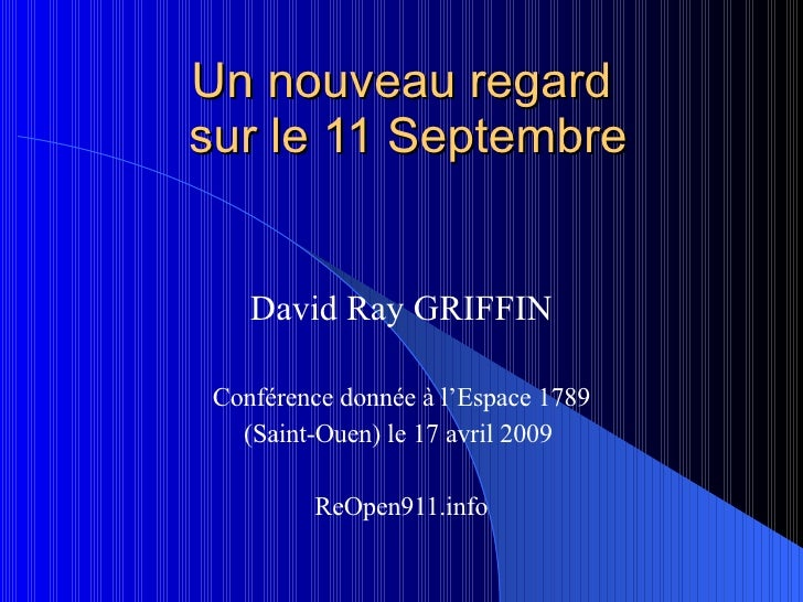 Un nouveau regard  sur le 11 Septembre David Ray GRIFFIN Conférence donnée à l'Espace 1789 (Saint-Ouen) le 17 avril 2009  ...
