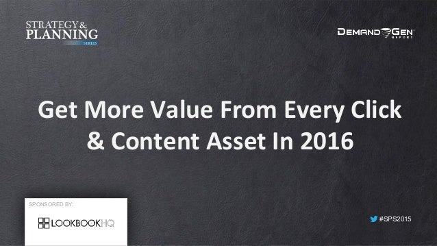 #SPS2015 Get	More	Value	From	Every	Click	 &	Content	Asset	In	2016	 SPONSORED BY: