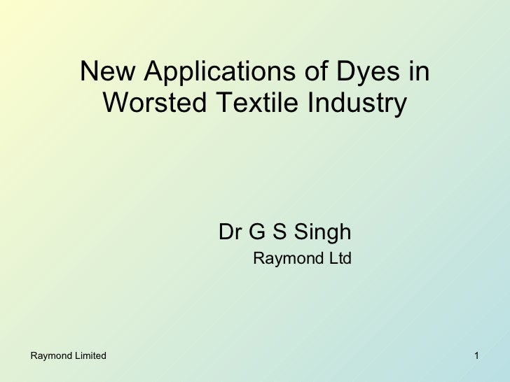 New Applications of Dyes in Worsted Textile Industry Dr G S Singh Raymond Ltd