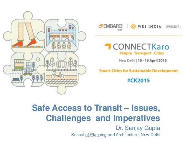 Safe Access to Transit – Issues, Challenges and Imperatives Dr. Sanjay Gupta School of Planning and Architecture, New Delh...
