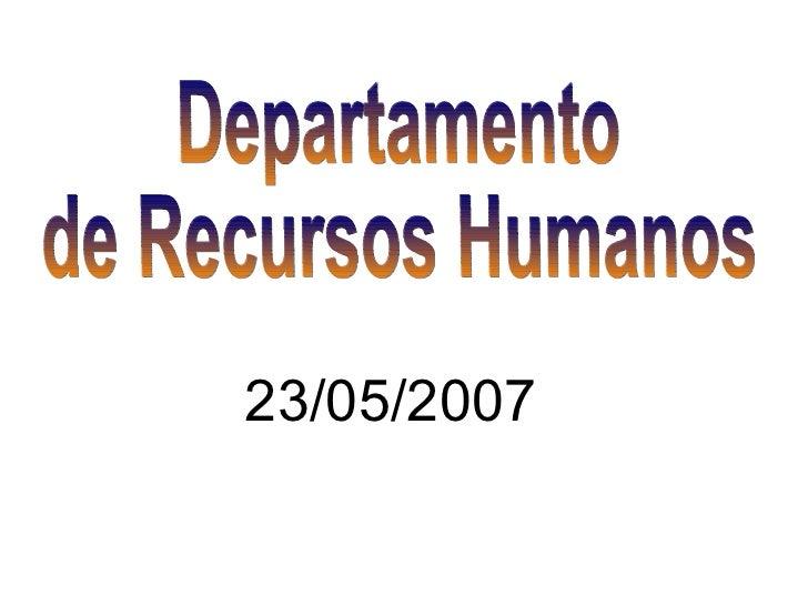 23/05/2007 Departamento  de Recursos Humanos