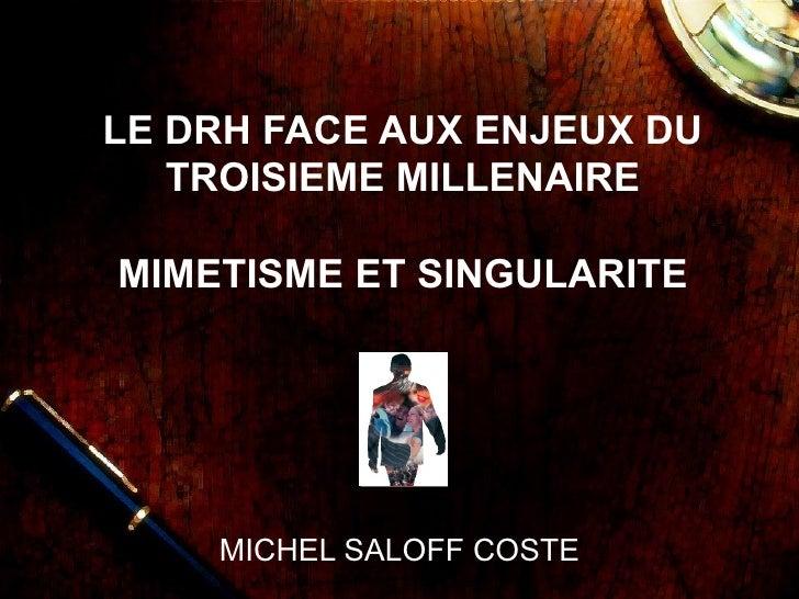 LE DRH FACE AUX ENJEUX DU TROISIEME MILLENAIRE MIMETISME ET SINGULARITE MICHEL SALOFF COSTE