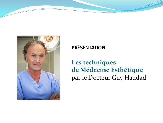 PRÉSENTATIONLes techniquesde Médecine Esthétiquepar le Docteur Guy Haddad
