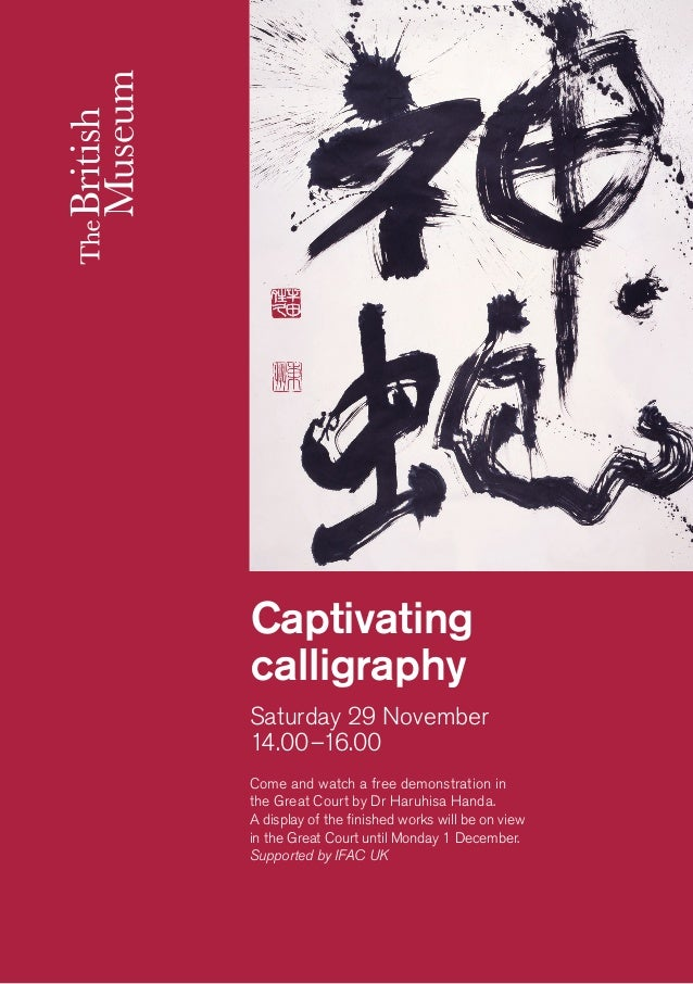 Saturday 29 November  14.00–16.00  Captivating calligraphy  Come and watch a free demonstration in  the Great Court by Dr ...
